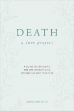 Death, a Love Project, a guide to exploring the life in death and finding the way together
